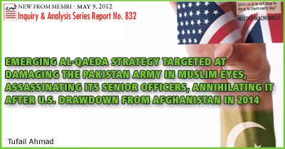 Emerging Al-Qaeda Strategy Targeted at Damaging the Pakistan Army in Muslim Eyes, Assassinating Its Senior Officers, Annihilating It after U.S. Drawdown from Afghanistan in 2014