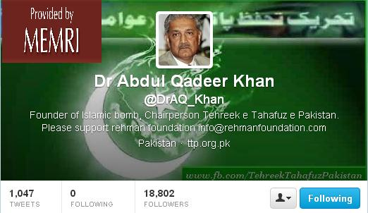 In Tweets, Pakistani Nuclear Scientist Dr. Abdul Qadeer Khan Legitimates Attacks On America, Advocates Global Islamism And Arming The Taliban to Shoot Down U.S. Drones