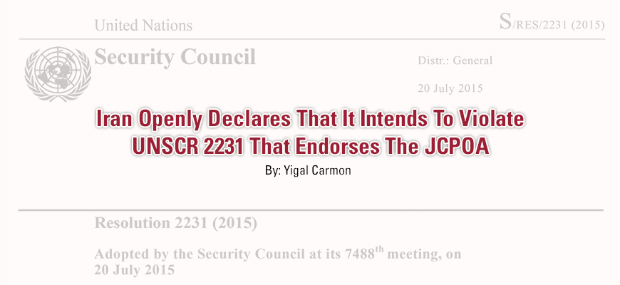 Iran Openly Declares That It Intends To Violate UNSCR 2231 That Endorses The JCPOA