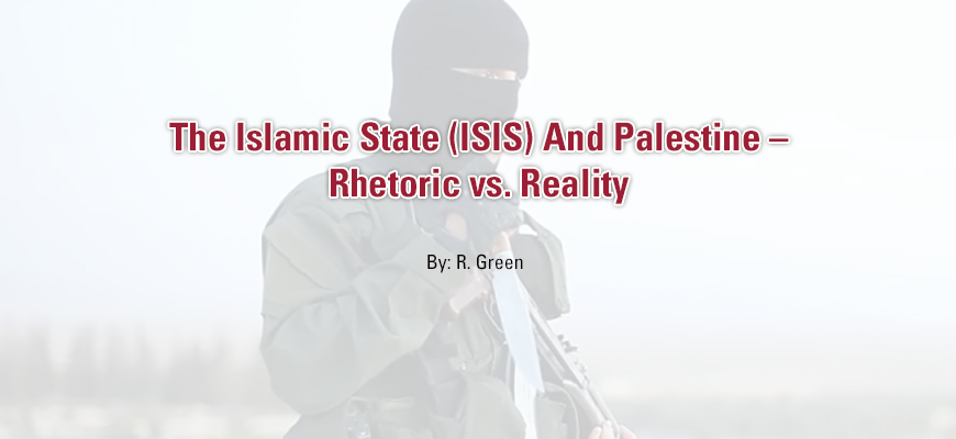 The Islamic State (ISIS) And Palestine - Rhetoric vs. Reality