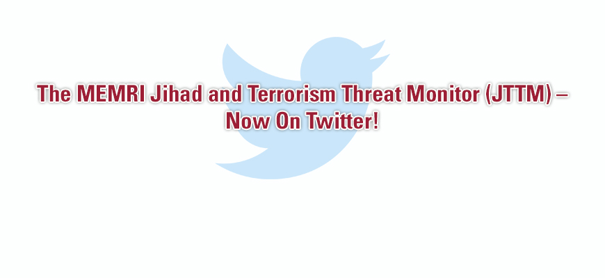 The MEMRI Jihad and Terrorism Threat Monitor (JTTM) - Now On Twitter!