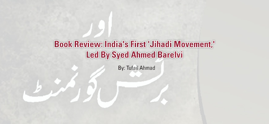 Book Review: India's First 'Jihadi Movement,' Led By Syed Ahmed Barelvi