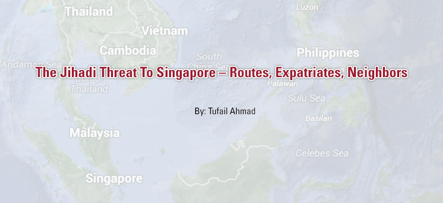 The Jihadi Threat To Singapore - Routes, Expatriates, Neighbors