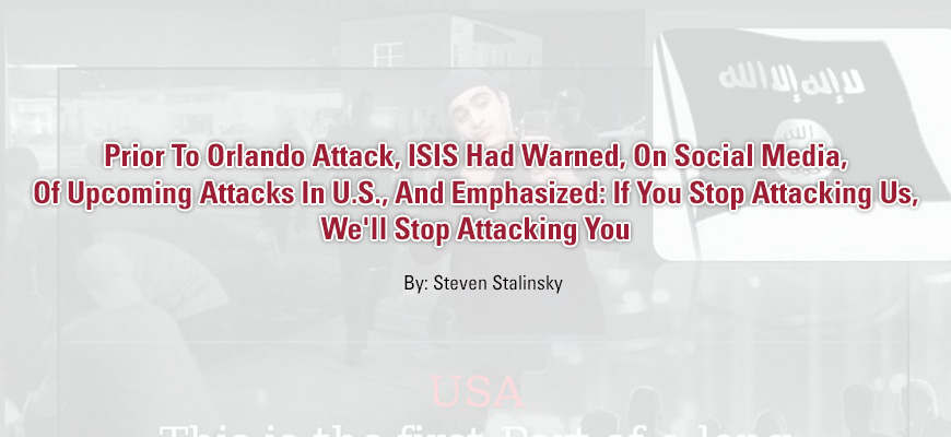 Prior To Orlando Attack, ISIS Had Warned, On Social Media, Of Upcoming Attacks In U.S., And Emphasized: If You Stop Attacking Us, We'll Stop Attacking You