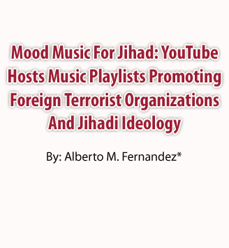 Mood Music For Jihad: YouTube Hosts Music Playlists Promoting Foreign Terrorist Organizations And Jihadi Ideology