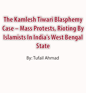 The Kamlesh Tiwari Blasphemy Case – Mass Protests, Rioting By Islamists In India's West Bengal State