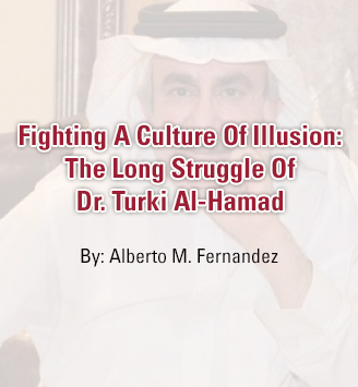 Fighting A Culture Of Illusion: The Long Struggle Of Dr. Turki Al-Hamad