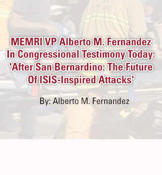 MEMRI VP Alberto M. Fernandez In Congressional Testimony Today: 'After San Bernardino: The Future Of ISIS-Inspired Attacks'