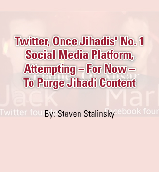 Twitter, Once Jihadis' No. 1 Social Media Platform, Attempting – For Now – To Purge Jihadi Content