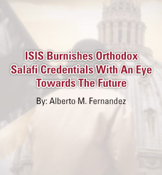 ISIS Burnishes Orthodox Salafi Credentials With An Eye Towards The Future