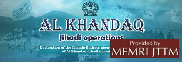 Afghan Taliban Launch Al-Khandaq Jihadi Operations, Say The 'Primary Target Will Be The American Invaders'