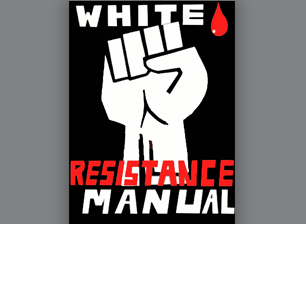 The 'White Resistance Manual': A White Supremacist Ideological, Strategic, And Tactical Guidebook
