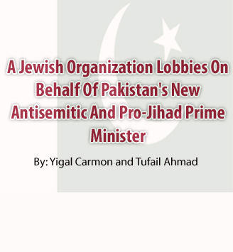 A Jewish Organization Lobbies On Behalf Of Pakistan's New Antisemitic And Pro-Jihad Prime Minister
