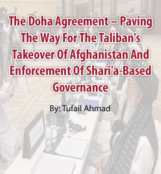 The Doha Agreement – Paving The Way For The Taliban's Takeover Of Afghanistan And Enforcement Of Shari'a-Based Governance