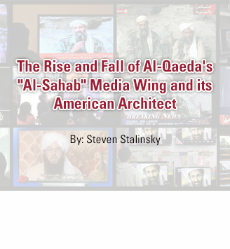 The Rise and Fall of Al-Qaeda's 'Al-Sahab' Media Wing and its American Architect