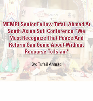 MEMRI Senior Fellow Tufail Ahmad At South Asian Sufi Conference: 'We Must Recognize That Peace And Reform Can Come About Without Recourse To Islam'