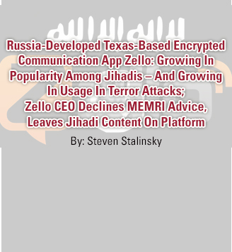 Russia-Developed Texas-Based Encrypted Communication App Zello: Growing In Popularity Among Jihadis – And Growing In Usage In Terror Attacks; Zello CEO Declines MEMRI Advice, Leaves Jihadi Content On Platform