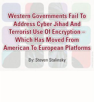 Western Governments Fail To Address Cyber Jihad And Terrorist Use Of Encryption – Which Has Moved From American To European Platforms