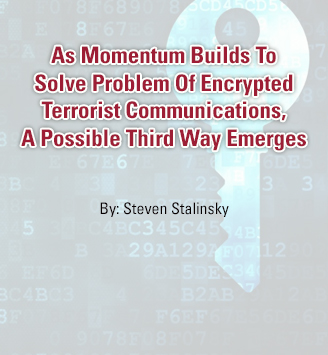 As Momentum Builds To Solve Problem Of Encrypted Terrorist Communications, A Possible Third Way Emerges