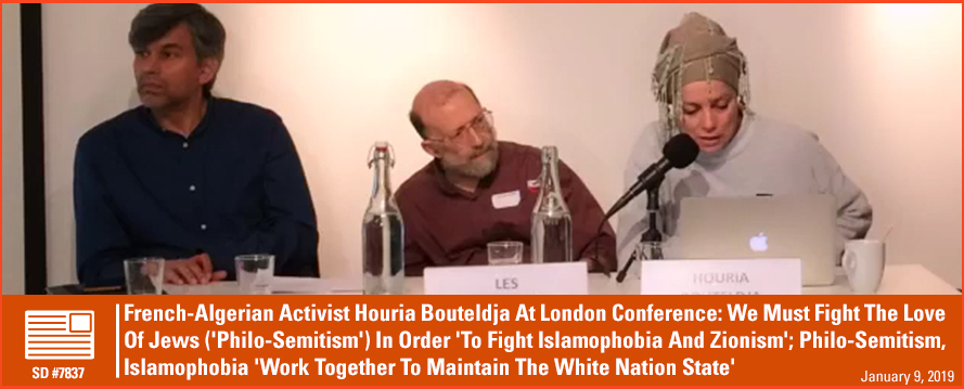 French-Algerian Activist Houria Bouteldja At London Conference: We Must Fight The Love Of Jews ('Philo-Semitism') In Order 'To Fight Islamophobia And Zionism'; Philo-Semitism, Islamophobia 'Work Together To Maintain The White Nation State'