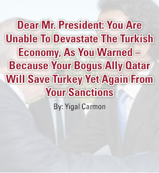Dear Mr. President: You Are Unable To Devastate The Turkish Economy, As You Warned – Because Your Bogus Ally Qatar Will Save Turkey Yet Again From Your Sanctions