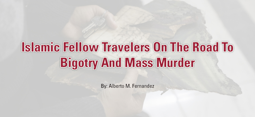 Islamic Fellow Travelers On The Road To Bigotry And Mass Murder