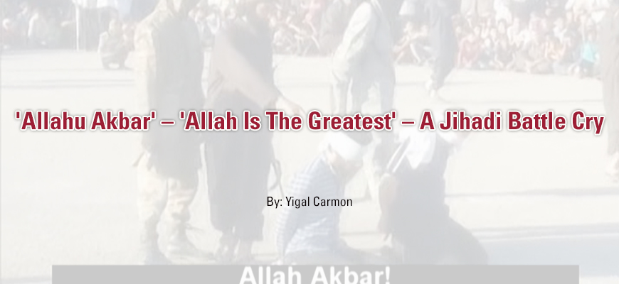 'Allahu Akbar' – 'Allah Is The Greatest' – A Jihadi Battle Cry