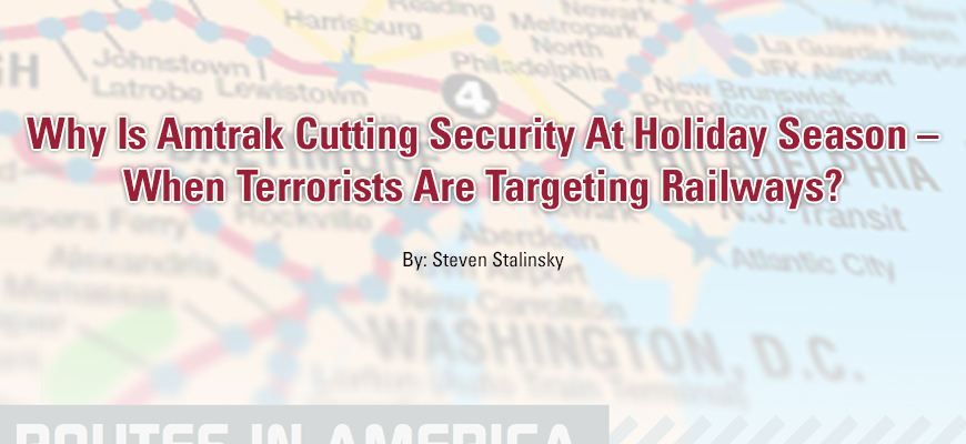 Why Is Amtrak Cutting Security At Holiday Season – When Terrorists Are Targeting Railways?