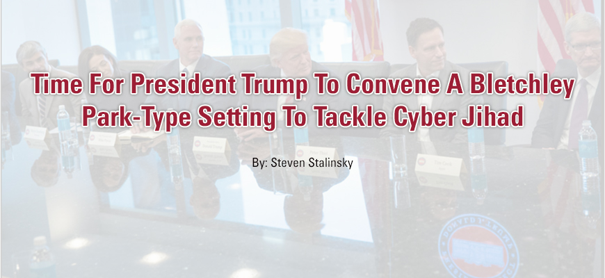Time For President Trump To Convene A Bletchley Park-Type Setting To Tackle Cyber Jihad