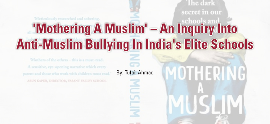 'Mothering A Muslim' – An Inquiry Into Anti-Muslim Bullying In India's Elite Schools