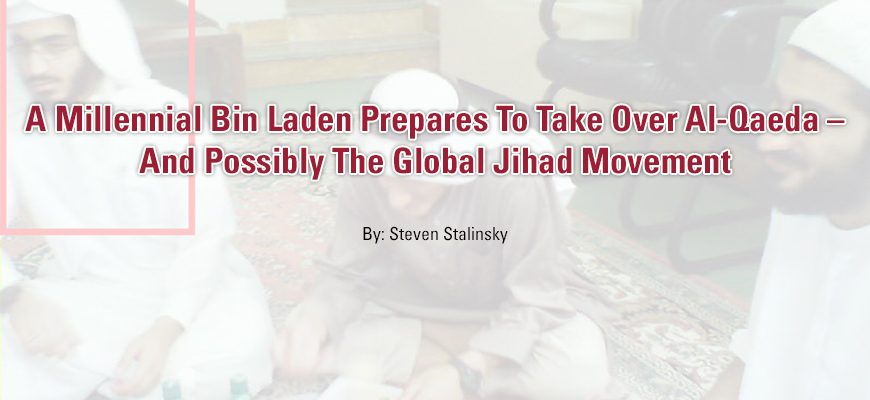A Millennial Bin Laden Prepares To Take Over Al-Qaeda – And Possibly The Global Jihad Movement