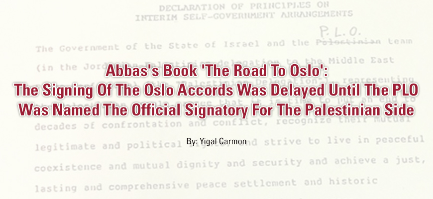 Abbas's Book 'Through Secret Channels: The Road To Oslo': The Signing Of The Oslo Accords Was Delayed Until The PLO Was Named The Official Signatory For The Palestinian Side