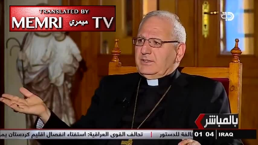 Chaldean Catholic Patriarch of Babylon: We Accepted the Muslims Who Came from the Desert, Now They Must Respect Others