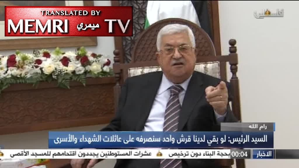 "Palestinian President Mahmoud Abbas Vows to Continue Funding Families of ""Martyrs"" and Prisoners: Even If We Had One Single Penny Left"