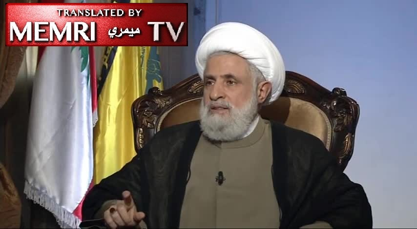 Hizbullah Deputy Leader Sheikh Naim Qassem: U.S.- Iran War Would Set the Region Ablaze; Israel Is Vulnerable to Our Weapons No Matter What It Does