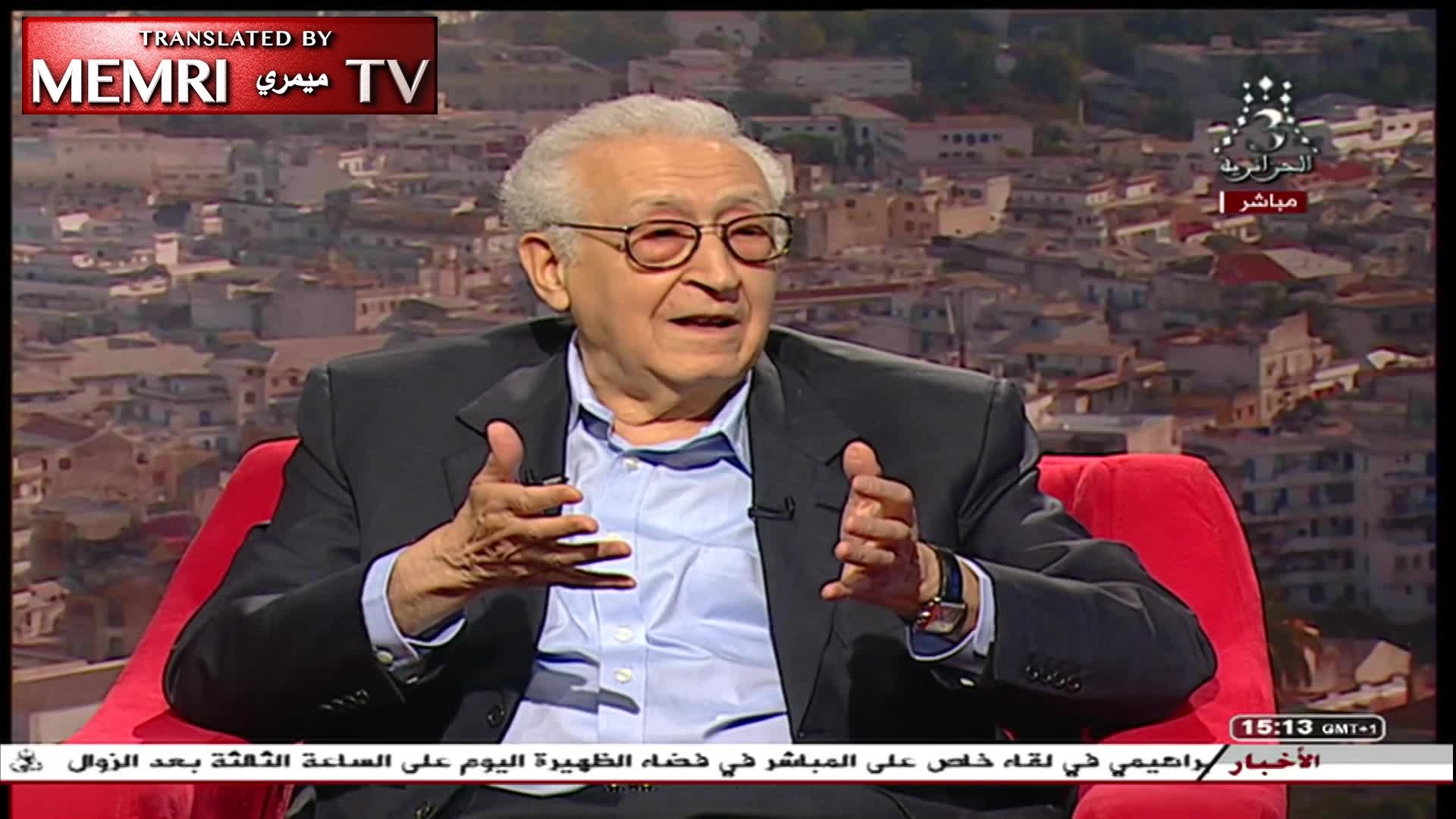 Algerian Diplomat Lakhdar Brahimi Warns: We Should Avoid Rushing into Elections So We Don't End Up Like Iraq or Libya